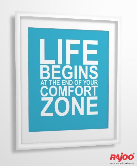 You won't feel alive until you decide to experience all that lies outside your comfort zone. It is about pushing yourself to the limits when you realize your true potential. It's time to live.  #WiseWords #RajooEngineers