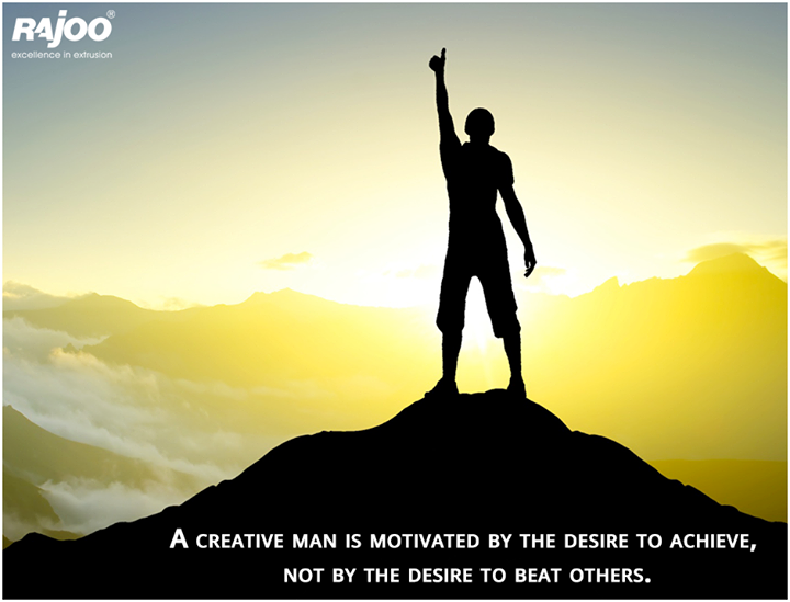 A creative man is motivated by the desire to achieve, not by the desire to beat others.  #RajooEngineers #Wisewords #Rajkot
