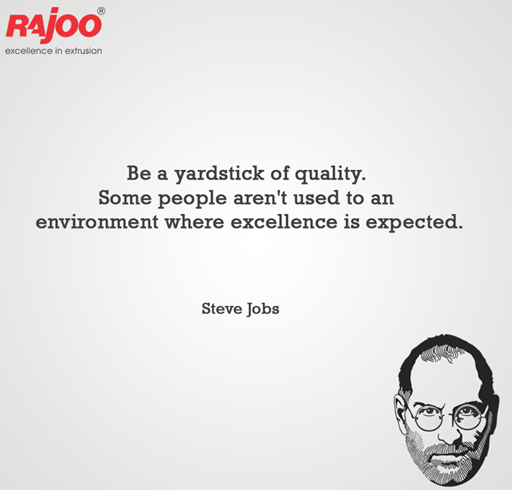 Be a yardstick of quality. Some people aren't used to an environment where excellence is expected.  #MotivationalMonday #RajooEngineers #Rajkot