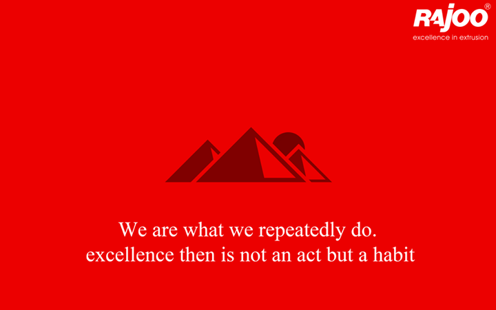 We are what we repeatedly do. excellence then is not an act but a habit.  #MotivationalMonday #NewWeek #RajooEngineers #Rajkot