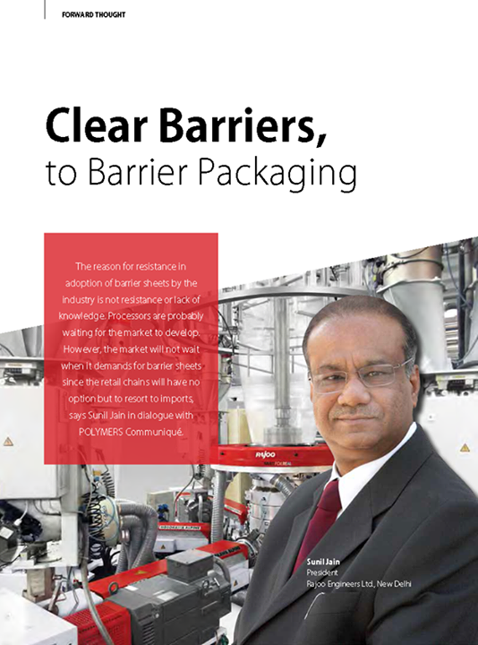 Forward thought on Clear Barriers, to Barrier Packaging by our Mr. Sunil Jain in dialogue with Polymers Communique!  #IntheNews #Interviews #ForwardThought #RajooEngineers