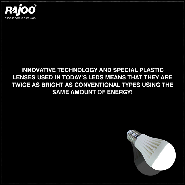 More light for less energy!  Innovative technology and special plastic lenses used in today's LEDs means that they are twice as bright as conventional types using the same amount of energy!   #Plastic #RajooEngineers #Rajkot