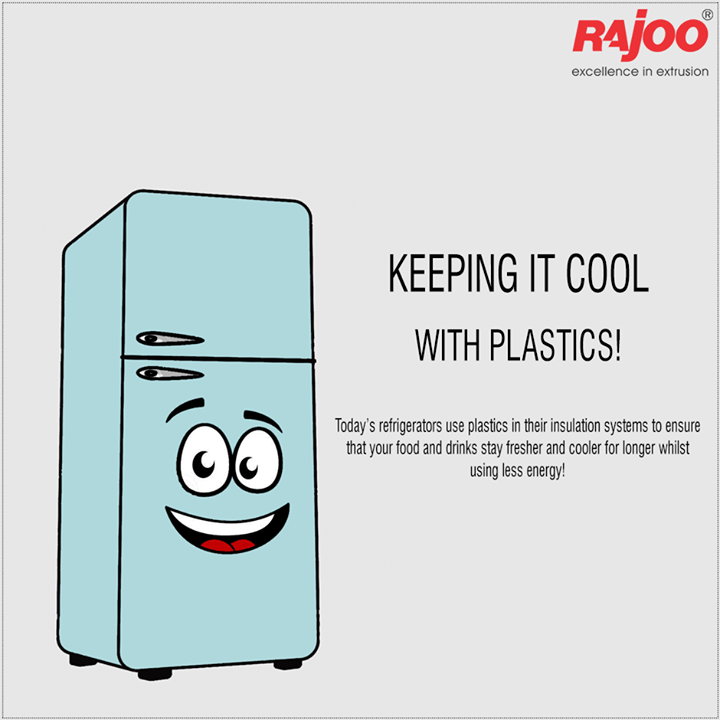 Keeping it cool with plastics!  Today's refrigerators use plastics in their insulation systems to ensure that your food and drinks stay fresher and cooler for longer whilst using less energy!  #DidYouKnow #Plastic #RajooEngineers #Rajkot