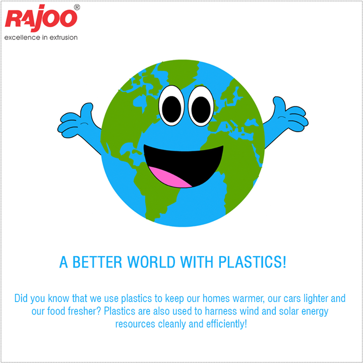 :: A better world with plastics! ::  Did you know that we use plastics to keep our homes warmer, our cars lighter and our food fresher? Plastics are also used to harness wind and solar energy resources cleanly and efficiently!  #DidYouKnow #Plastic #RajooEngineers #Rajkot