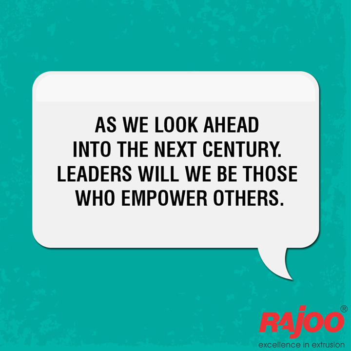 Outstanding leaders are those who go out of their way to boost the self-esteem of their teammates. Be a leader and empower!  #RajooEngineers #Rajkot