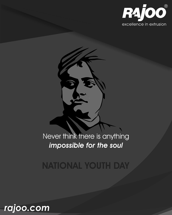 Never think there is anything impossible for the soul.  #NationalYouthDay #SwamiVivekananda #RajooEngineers #Rajkot #PlasticMachinery #Machines #PlasticIndustry