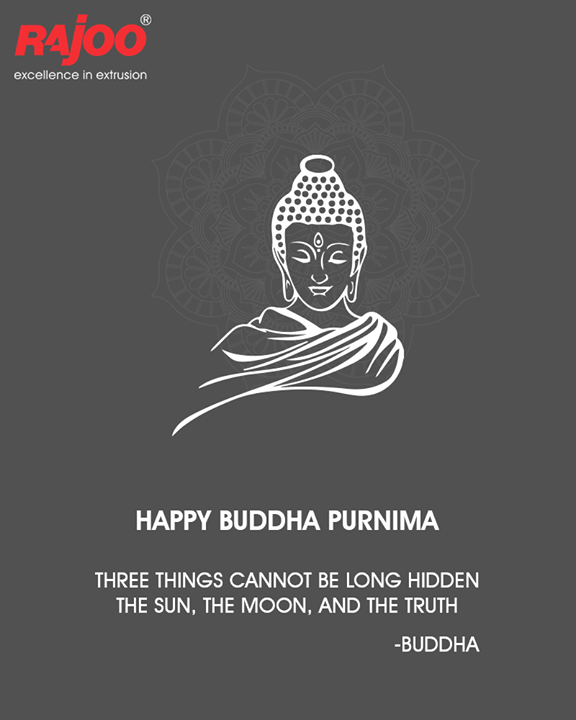 Three things cannot be long hidden: The Sun, The Moon, and The Truth.  #BuddhaPurnima #HappyBuddhaPurnima #RajooEngineers #Rajkot #PlasticMachinery #Machines #PlasticIndustry