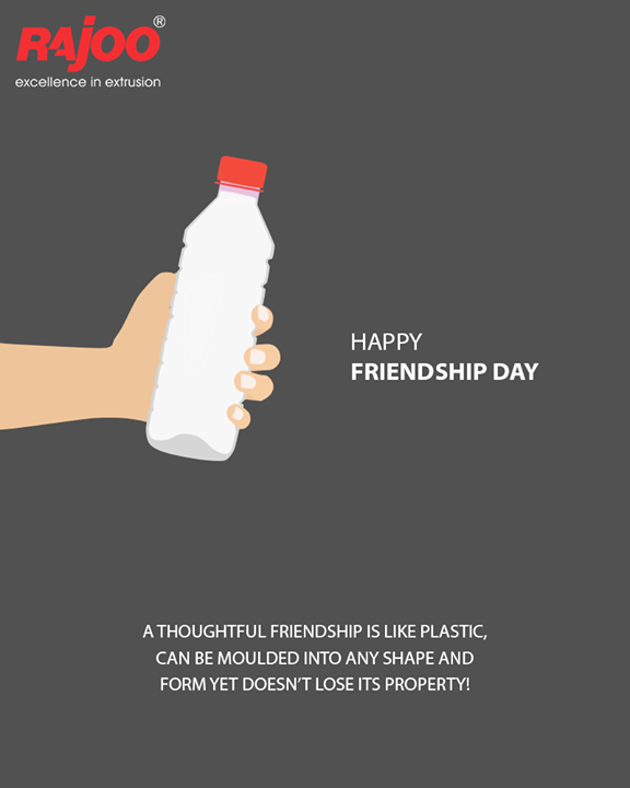 A thoughtful friendship is like plastic, can be moulded into any shape & form yet doesn't lose its property!   #HappyFriendshipDay #FriendshipDay18 #FriendshipDay #FriendshipDayCelebration #Friendship #Friends #RajooEngineers #Rajkot #PlasticMachinery #Machines #PlasticIndustry