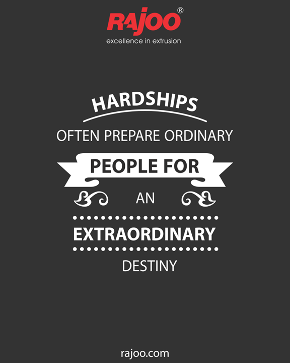 Hardships often prepare ordinary people for an extraordinary destiny  #QOTD #RajooEngineers #Rajkot #PlasticMachinery #Machines #PlasticIndustry