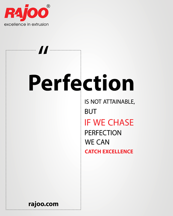 Perfection is not attainable, but if we chase perfection we can catch excellence.  #QOTD #RajooEngineers #Rajkot #PlasticMachinery #Machines #PlasticIndustry
