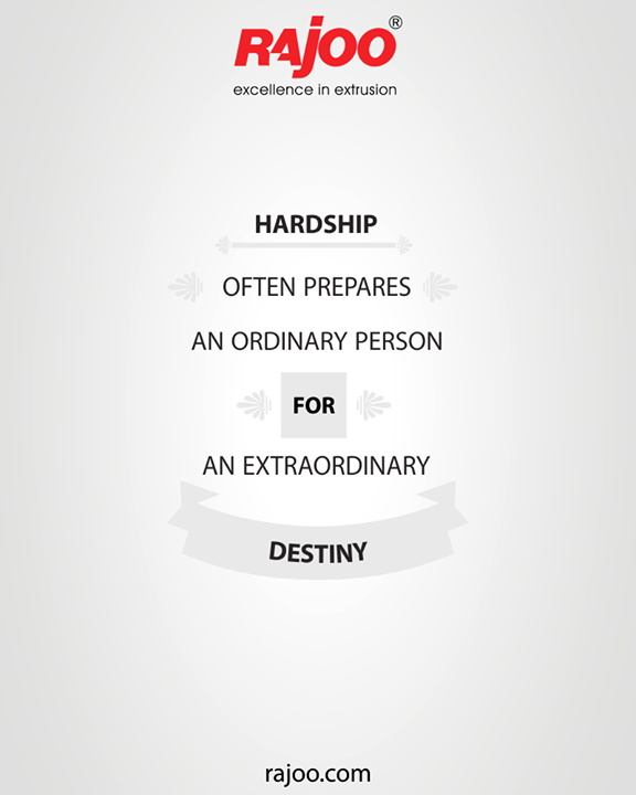 Hardship often prepares an ordinary person for an extraordinary destiny.  #QOTD #TOTD #RajooEngineers #Rajkot #PlasticMachinery #Machines #PlasticIndustry