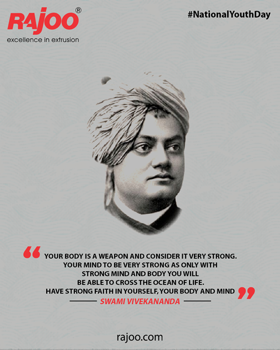 """Your body is a weapon and consider it very strong. Consider your mind to be very strong as only with strong mind and body you will be able to cross the ocean of life. Have strong faith in yourself, your body and mind."" Swami Vivekananda  #NationalYouthDay #SwamiVivekananda #YouthDay #SwamiVivekanandaJayanti #RajooEngineers #Rajkot #PlasticMachinery #Machines #PlasticIndustry"
