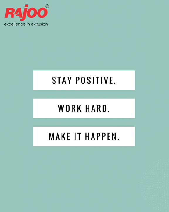 Stay positive, work hard, make it happen!  #QOTD #RajooEngineers #Rajkot #PlasticMachinery #Machines #PlasticIndustry
