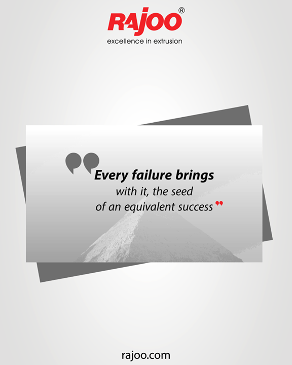 Every failure brings with it the seed of an equivalent success  #RajooEngineers #Rajkot #PlasticMachinery #Machines #PlasticIndustry