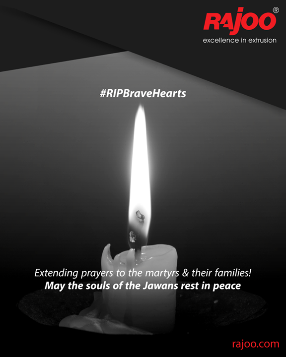 Extending prayers to the martyrs and their families.  May the souls of the Pulwama jawans rest in peace.  #RIPBraveHearts #PulwamaAttack #CRPFJawans #PulwamaTerrorAttack #CRPF #BlackDay #RajooEngineers #Rajkot #PlasticMachinery #Machines #PlasticIndustry