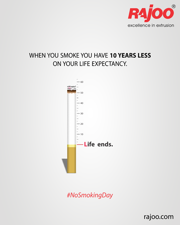 When you smoke you have 10 years less on your life expectancy.  #NoSmokingDay #RajooEngineers #Rajkot #PlasticMachinery #Machines #PlasticIndustry