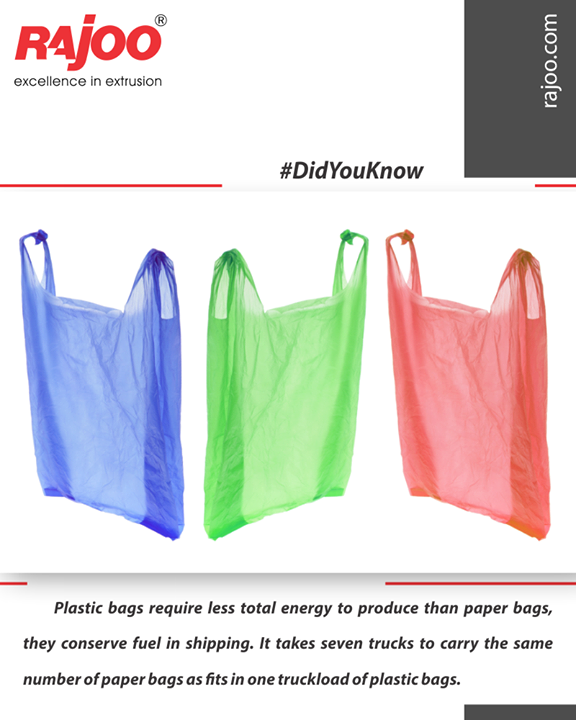 Plastic bags require less total energy to produce than paper bags, they conserve fuel in shipping. It takes seven trucks to carry the same number of paper bags as fits in one truckload of plastic bags.  #DidYouKnow #RajooEngineers #Rajkot #PlasticMachinery #Machines #PlasticIndustry