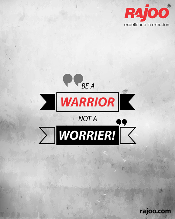 Be a Warrior not a Worrier!  #QOTD #RajooEngineers #Rajkot #PlasticMachinery #Machines #PlasticIndustry
