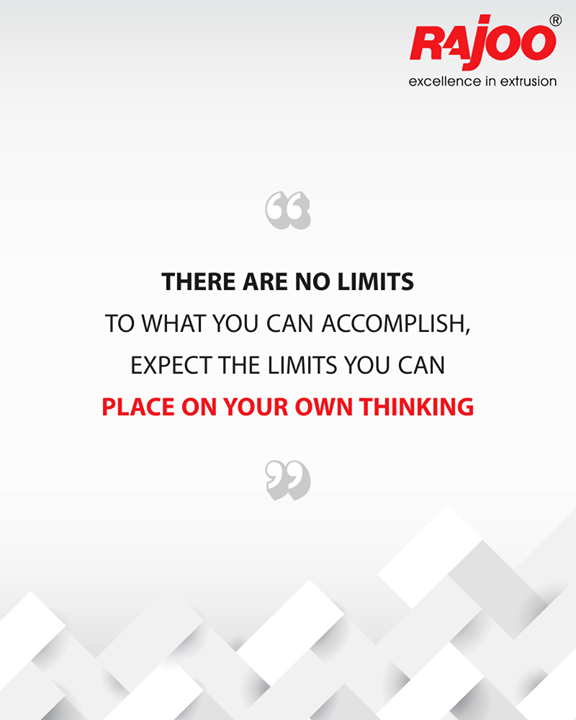 There are no limits to what you can accomplish, expect the limits you can place on your own thinking  #QOTD #RajooEngineers #Rajkot #PlasticMachinery #Machines #PlasticIndustry