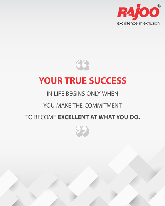 Your true success in life begins only when you make the commitment to become excellent at what you do.  #QOTD #RajooEngineers #Rajkot #PlasticMachinery #Machines #PlasticIndustry