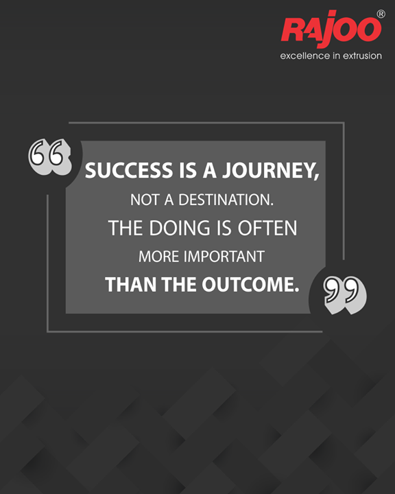 Success is a journey, not a destination. The doing is often more important than the outcome.  #QOTD #RajooEngineers #Rajkot #PlasticMachinery #Machines #PlasticIndustry