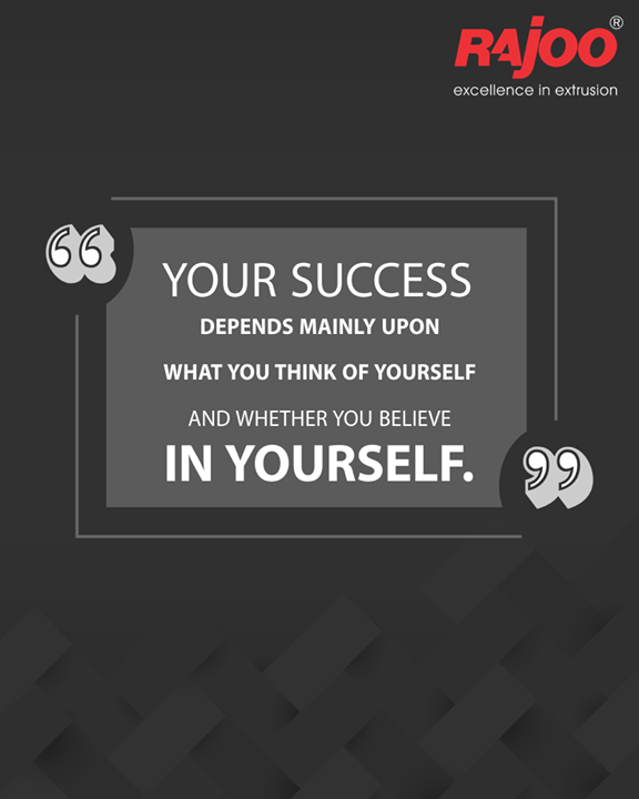 Your success depends mainly upon what you think of yourself and whether you believe in yourself.  #QOTD #RajooEngineers #Rajkot #PlasticMachinery #Machines #PlasticIndustry