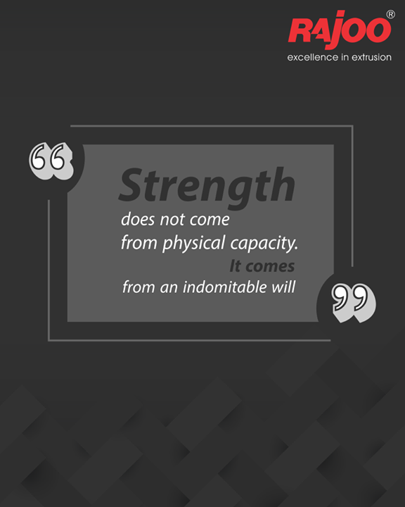 Strength does not come from physical capacity. It comes from an indomitable will.  #QOTD #RajooEngineers #Rajkot #PlasticMachinery #Machines #PlasticIndustry