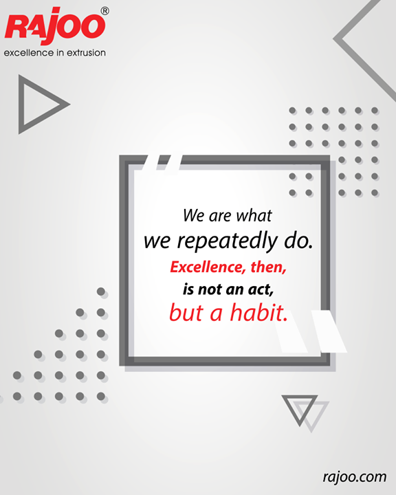 We are what we repeatedly do. Excellence, then, is not an act, but a habit.  #QOTD #RajooEngineers #Rajkot #PlasticMachinery #Machines #PlasticIndustry