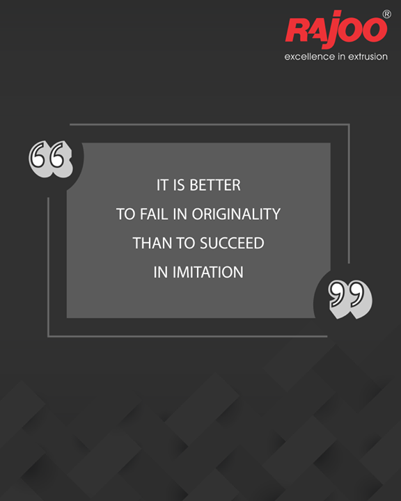 It is better to fail in originality than to succeed in imitation.  #QOTD #RajooEngineers #Rajkot #PlasticMachinery #Machines #PlasticIndustry