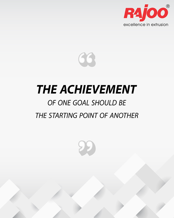 The achievement of one goal should be the starting point of another.  #RajooEngineers #PlasticMachinery #Machines #PlasticIndustry