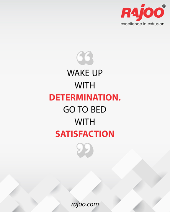 Wake up with determination. Go to bed with satisfaction.  #QOTD #RajooEngineers #Rajkot #PlasticMachinery #Machines #PlasticIndustry