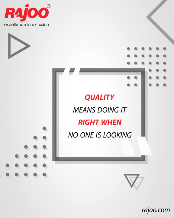 Quality means doing it right when no one is looking.  #QOTD #RajooEngineers #Rajkot #PlasticMachinery #Machines #PlasticIndustry