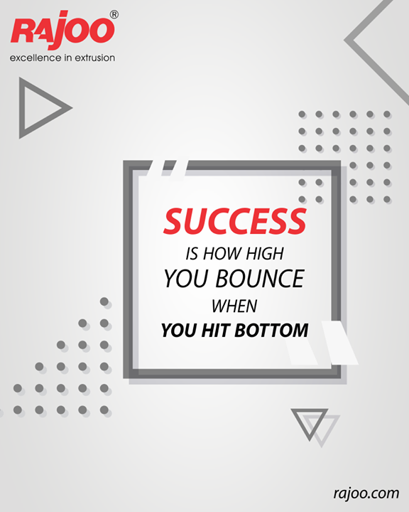 Success is how high you bounce when you hit bottom  #QOTD #RajooEngineers #Rajkot #PlasticMachinery #Machines #PlasticIndustry