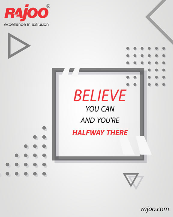 Believe you can and you're halfway there.  #QOTD #RajooEngineers #Rajkot #PlasticMachinery #Machines #PlasticIndustry