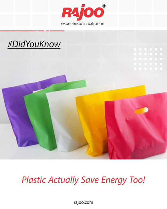 Yes, they use less energy than you might think • It often takes less energy to convert plastics from a raw material into a finished product • Plastic grocery bags require 40 percent less energy to make than paper bags. • Foam polystyrene containers require 30 percent less total energy than paperboard containers.  #RajooEngineers #Rajkot #PlasticMachinery #Machines #PlasticIndustry