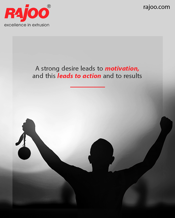 A strong desire leads to motivation, and this leads to action and to results.  #QOTD #RajooEngineers #Rajkot #PlasticMachinery #Machines #PlasticIndustry