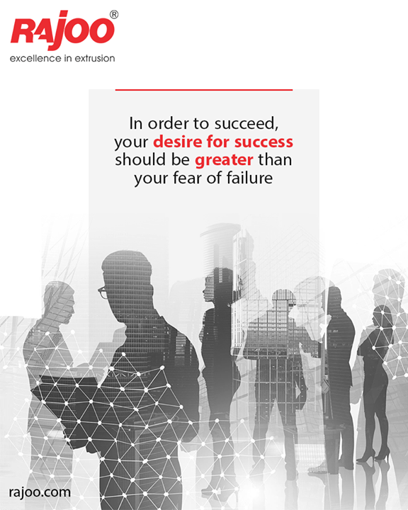In order to succeed, your desire for success should be greater than your fear of failure.  #QOTD #RajooEngineers #Rajkot #PlasticMachinery #Machines #PlasticIndustry