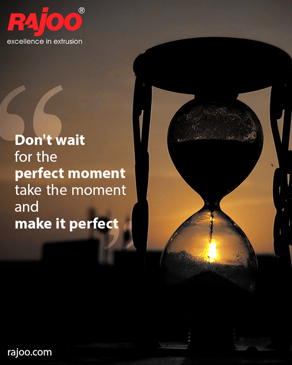 Don't wait for the perfect moment take the moment and make it perfect  #QOTD #RajooEngineers #Rajkot #PlasticMachinery #Machines #PlasticIndustry