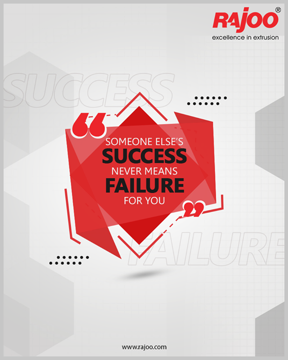 Someone else's success never means failure for you.  #QOTD #RajooEngineers #Rajkot #PlasticMachinery #Machines #PlasticIndustry