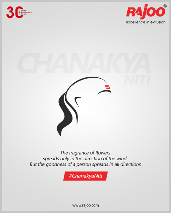 #ChanakyaNiti  The fragrance of flowers spreads only in the direction of the wind. But the goodness of a person spreads in all directions.  #RajooEngineers #Rajkot #PlasticMachinery #Machines #PlasticIndustry