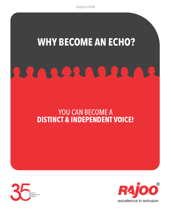 Why become an echo when you can become a distinct and independent voice?  Think beyond the ordinary & make the extraordinary things happen.   #RajooEngineers #Rajkot #PlasticMachinery #Machines #PlasticIndustry
