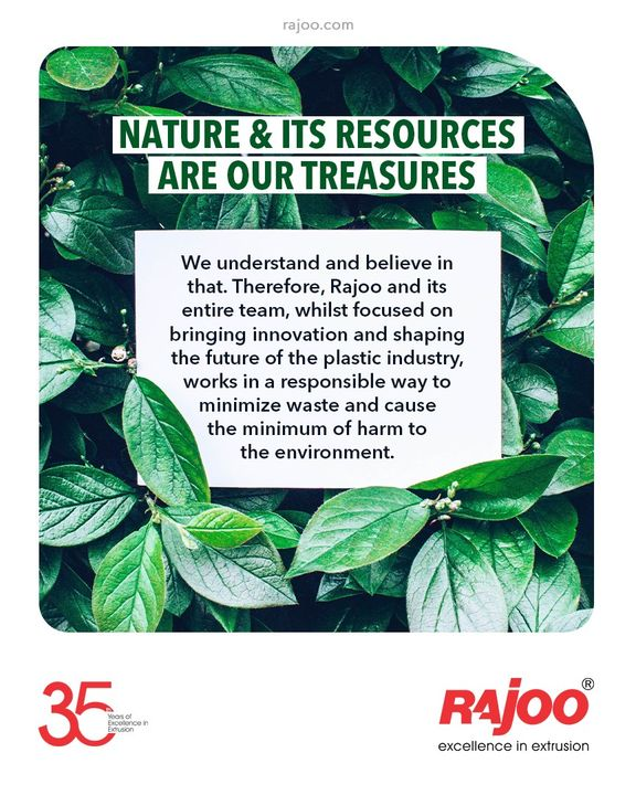 Nature & its resources are our Treasures.  We understand and believe in that. Therefore, Rajoo and its entire team, whilst focused on bringing innovation and shaping the future of the plastic industry, works in a responsible way to minimize waste and cause the minimum of harm to the environment.  #RajooEngineers #Rajkot #PlasticMachinery #Machines #PlasticIndustry