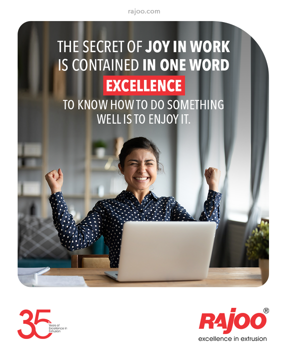 The secret of joy in work is contained in one word – excellence. To know how to do something well is to enjoy it and do it with all your heart.   #MondayMotivation #RajooEngineers #Rajkot #PlasticMachinery #Machines #PlasticIndustry