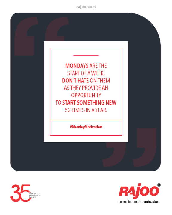 #MondayMotivation  Mondays are the start of a week. Don't hate on them as they provide an opportunity to start something new 52 times in a year.  #RajooEngineers #Rajkot #PlasticMachinery #Machines #PlasticIndustry
