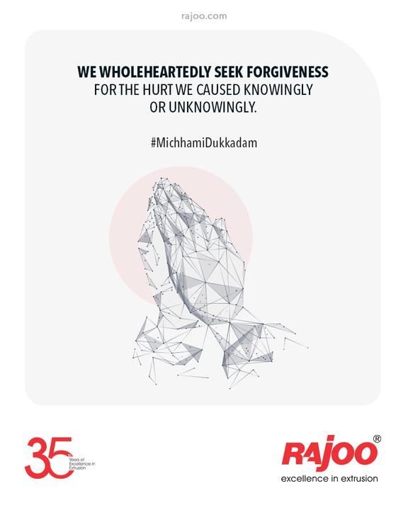 We Wholeheartedly Seek Forgiveness for the Hurt we Caused Knowingly or Unknowingly.  #MicchamiDukkadam #Samvatsari #Paryushan #Samvatsari2021 #Pratikaman #Jain #Jainism #Peace #Forgiveness  #RajooEngineers #Rajkot #PlasticMachinery #Machines #PlasticIndustry
