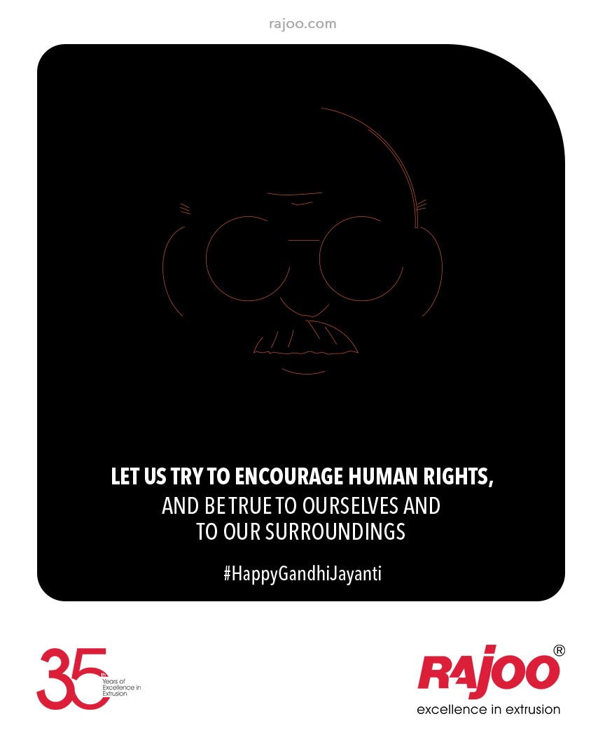 Let us try to encourage human rights, and be true to ourselves and to our surroundings.  #MahatmaGandhi #HappyGandhiJayanti #GandhiJayanti2021 #Bapu #FatherOfNation #RajooEngineers #Rajkot #PlasticMachinery #Machines #PlasticIndustry